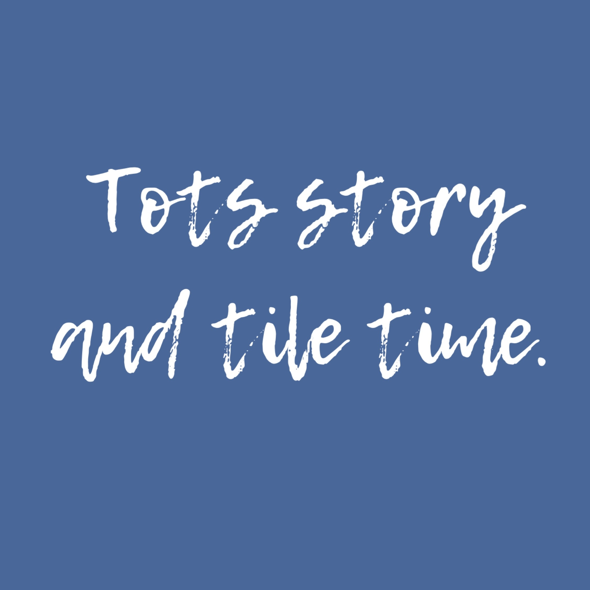 Tots story and tile time