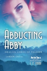 Abducting Abby: Dragon Lords of Valdier Book 1 (Paperback)