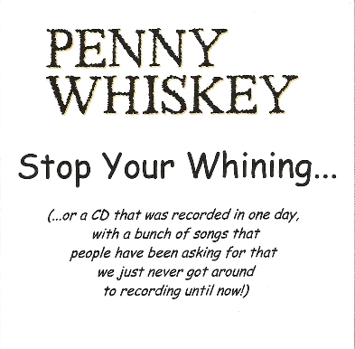 Penny Whiskey - Stop Your Whining Volume One