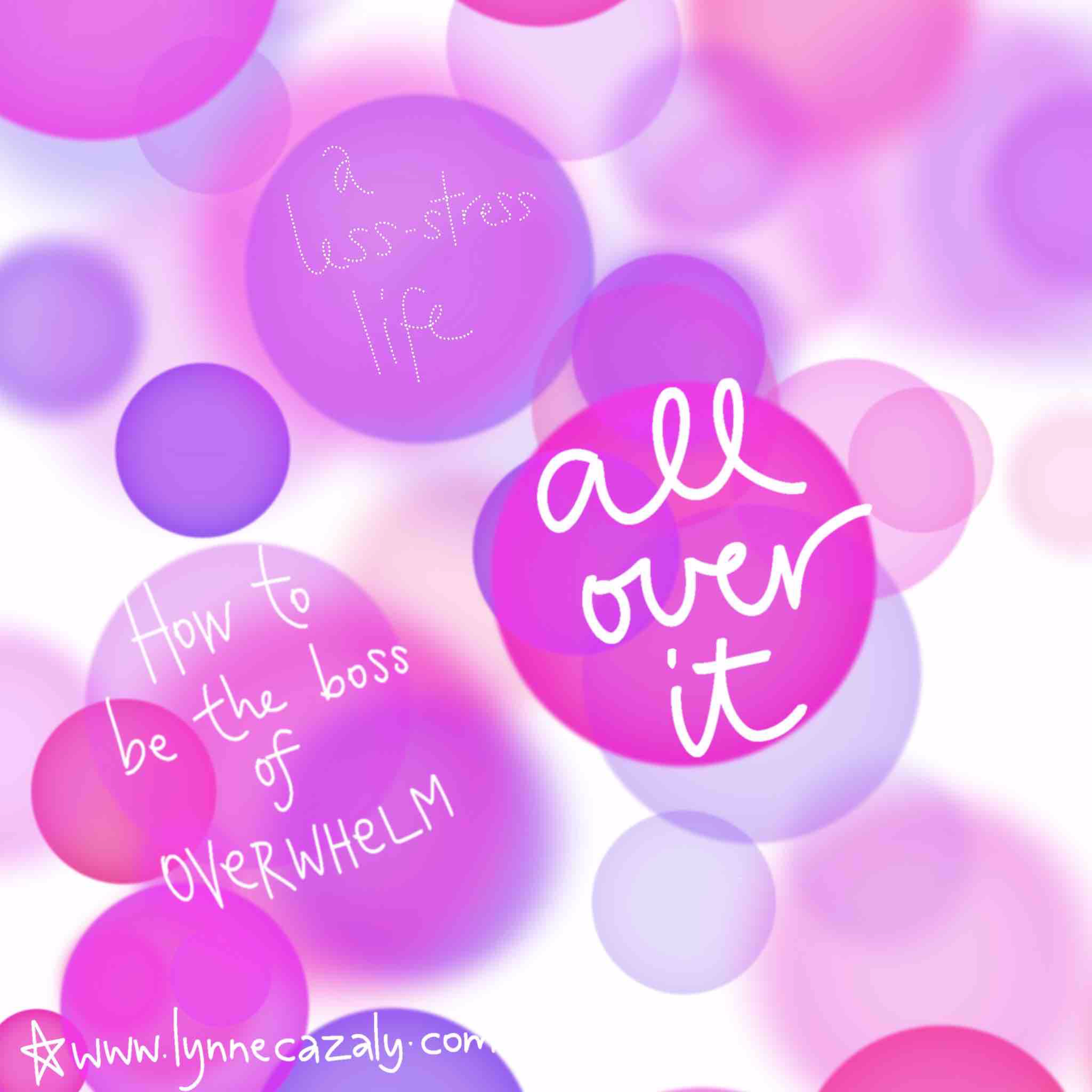 all over it : how to be the boss of overwhelm