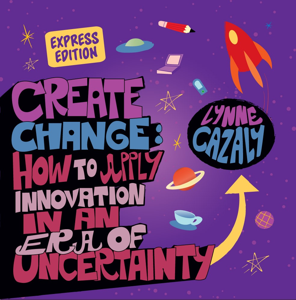 Create Change : How to apply innovation in an era of uncertainty
