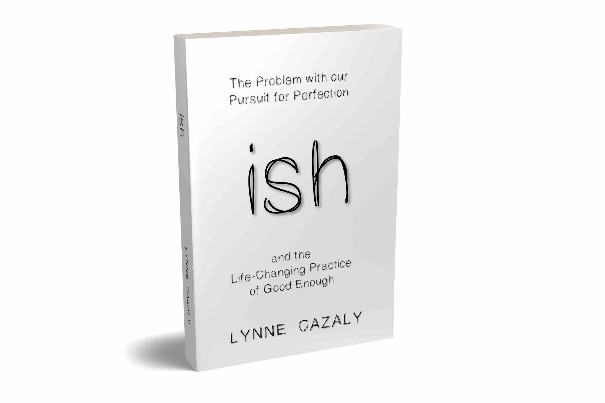 ish : The Problem with our Pursuit for Perfection and the Life-Changing Practice of Good Enough