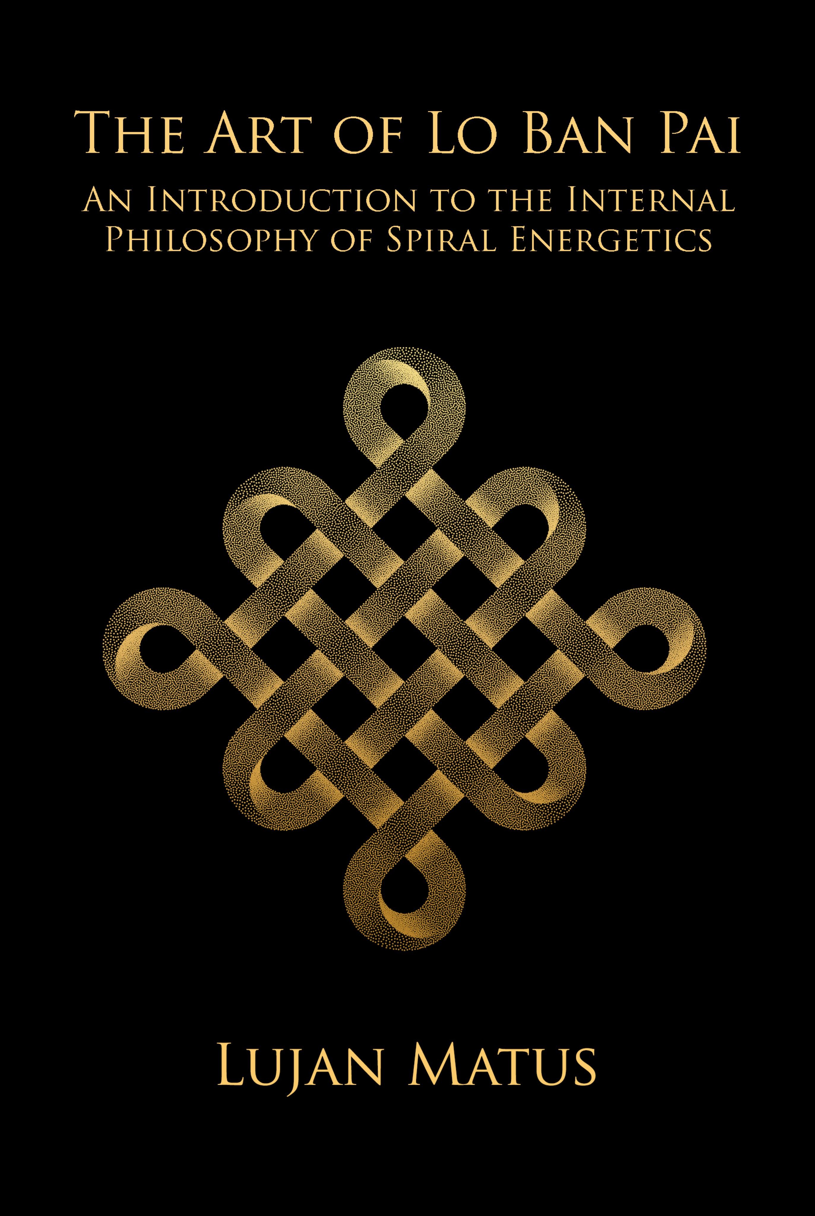 The Art of Lo Ban Pai: An Introduction to the Internal Philosophy of Spiral Energetics
