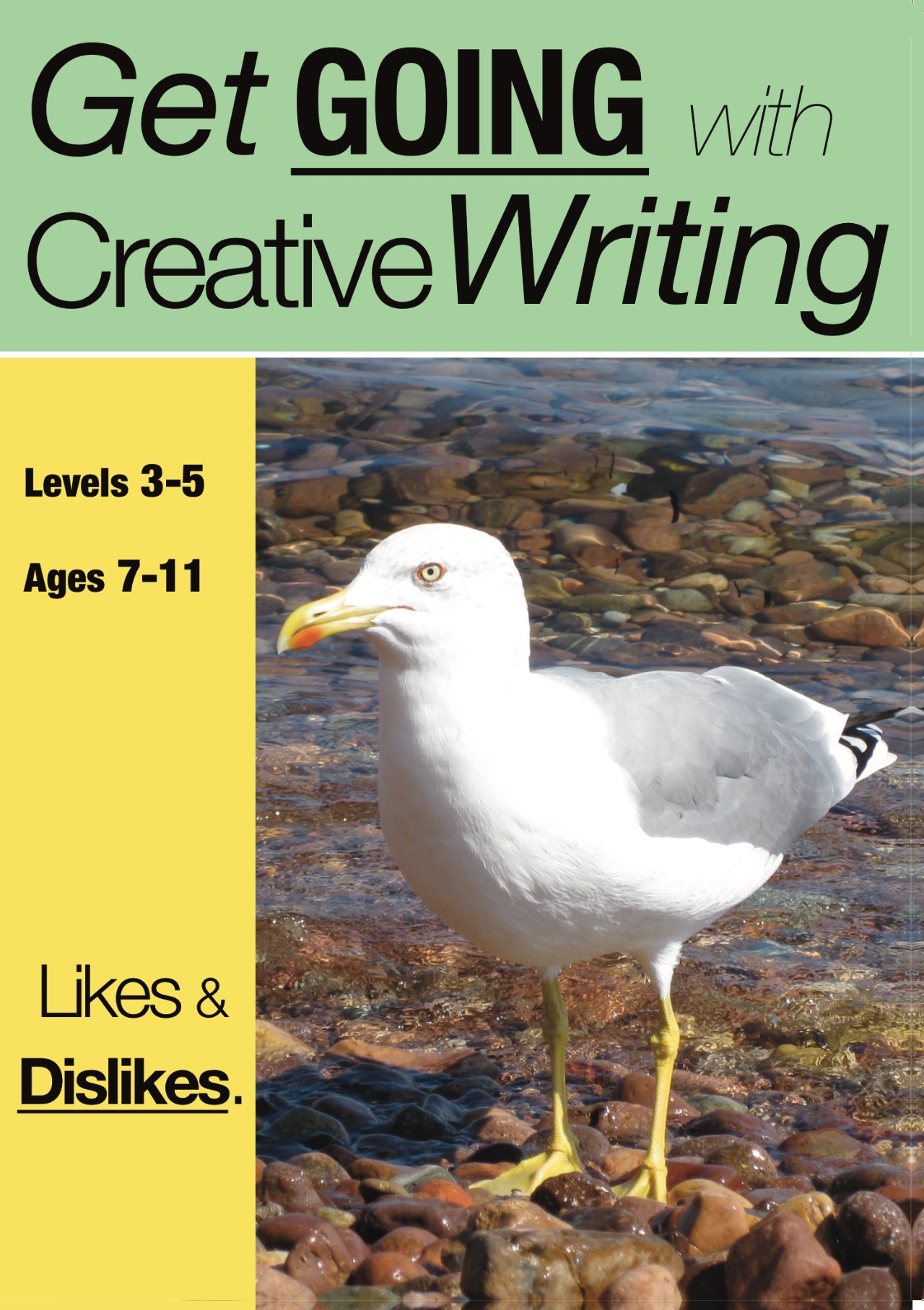 Likes & Dislikes: Get Going With Creative Writing (and other forms of writing) ( 7-11) Print Version