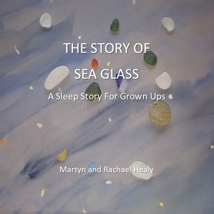 The Story of Sea Glass: A Sleep Story for Grown-ups