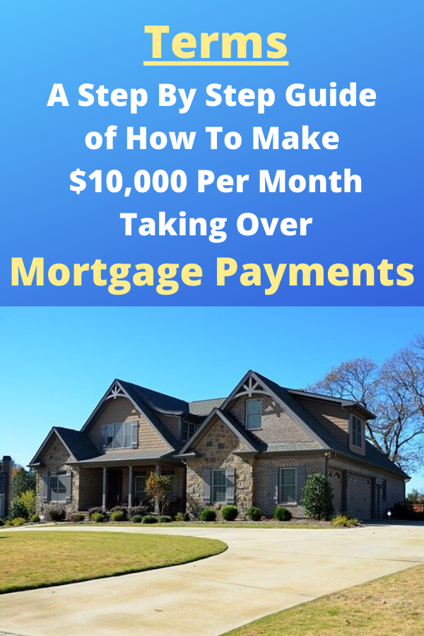 Terms - A Step By Step Guide Of How To Make $10,000 Per Month Taking Over Mortgage Payments