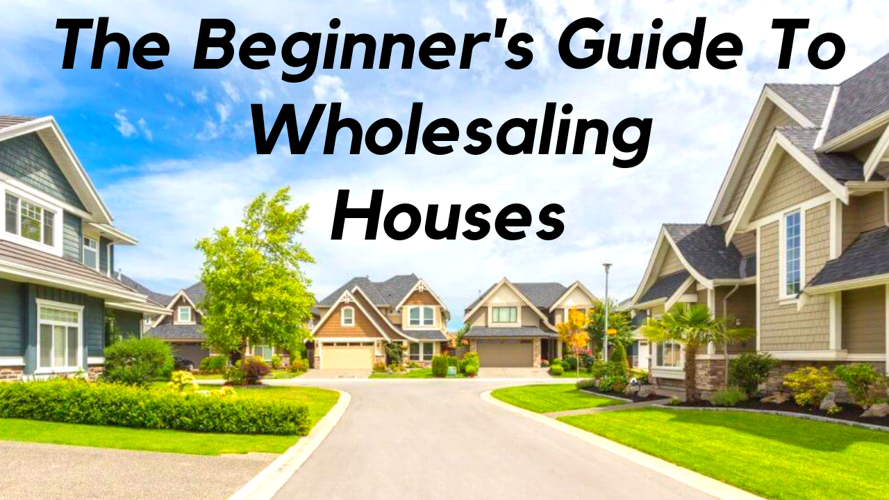How to Wholesale a House for $10 Down: A Step by Step Guide to Wholesaling Real Estate
