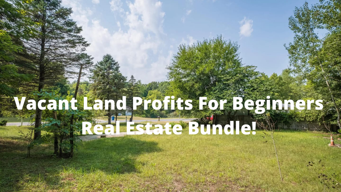 Vacant Land Profits For Beginners Real Estate Bundle (3 Courses)
