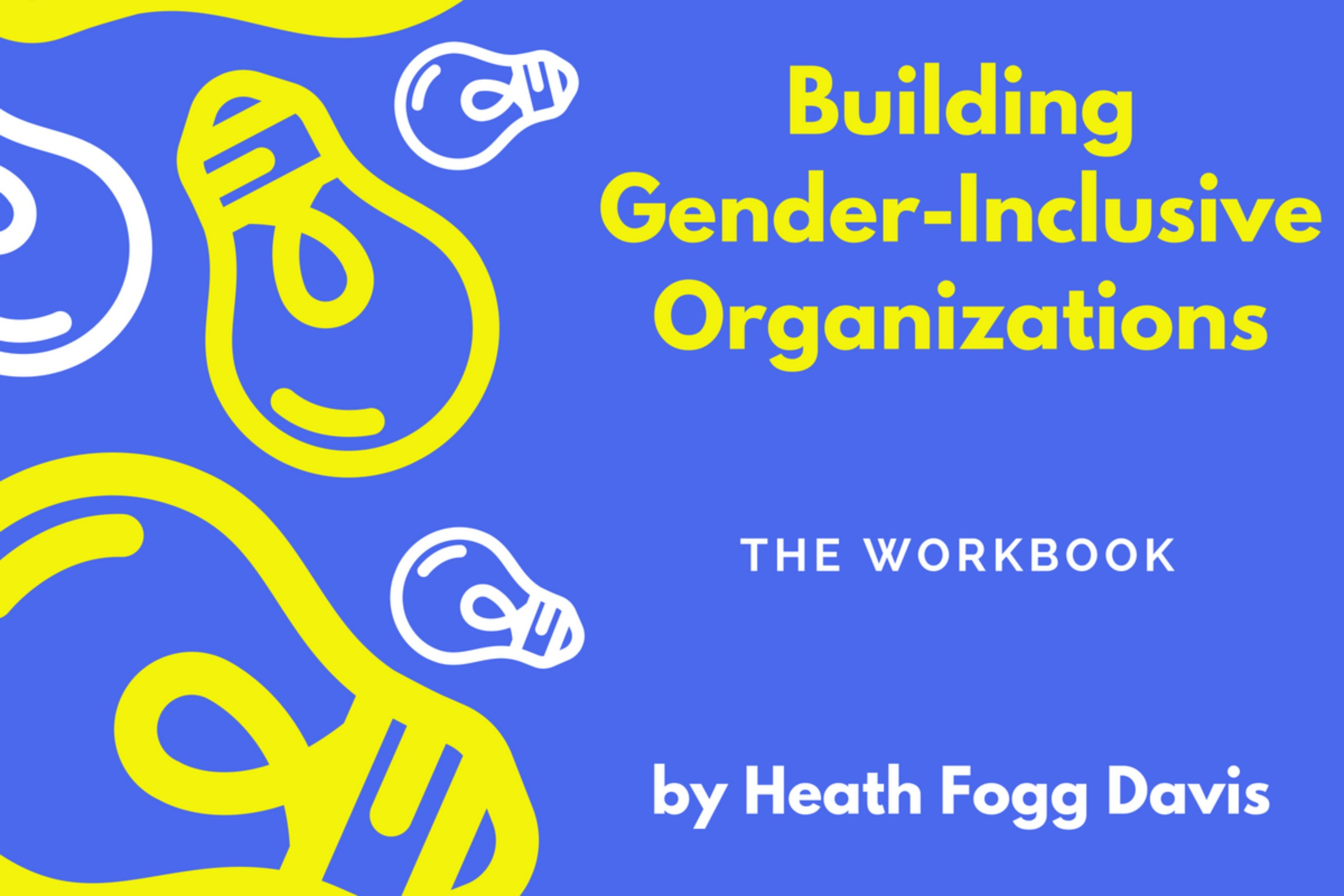Building Gender-Inclusive Organizations: The Workbook (For Non-Profits please pay $15)