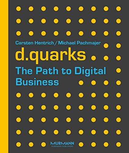 d.quarks - The Path to Digital Business / Carsten Hentrich, Michael Pachmajer (ePDF)