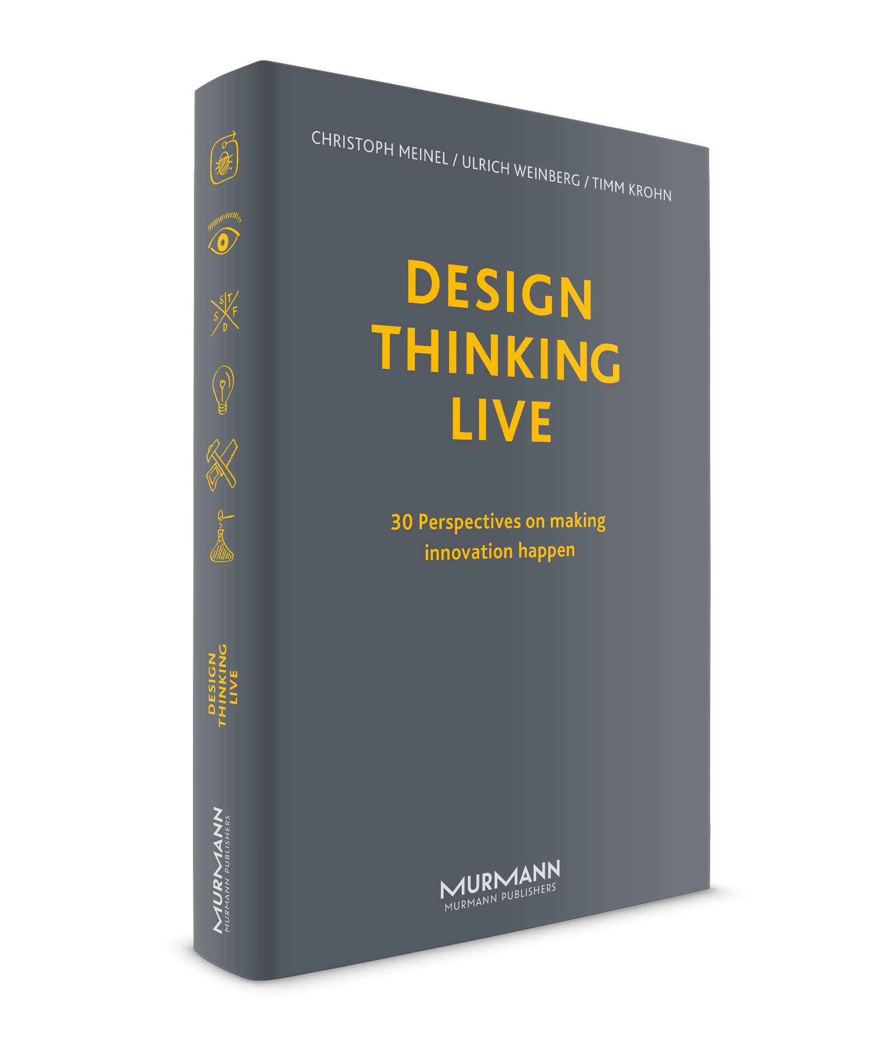 Design Thinking Live / Christoph Meinel, Ulrich Weinberg, Timm Kroh (engl. version)