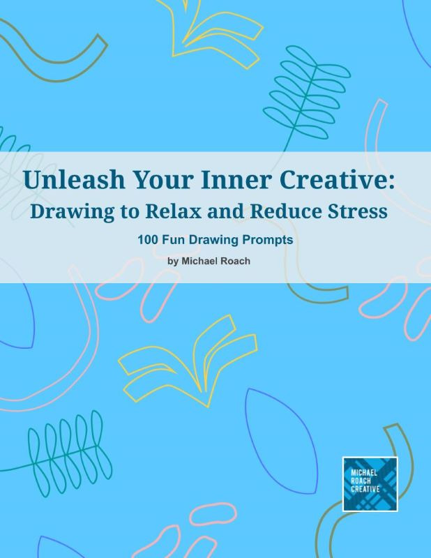 Unleash Your Inner Creative: Drawing to Relax and Reduce Stress - 100 Drawing Prompts