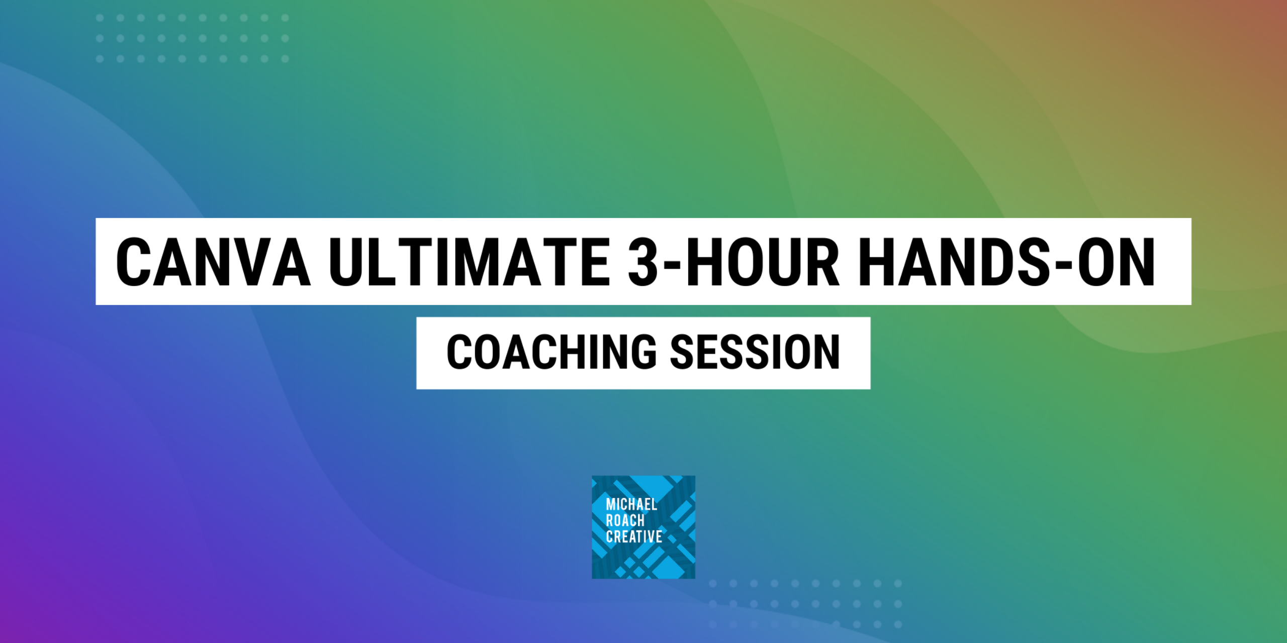 Canva Ultimate 3-Hour Hands-On Coaching Session