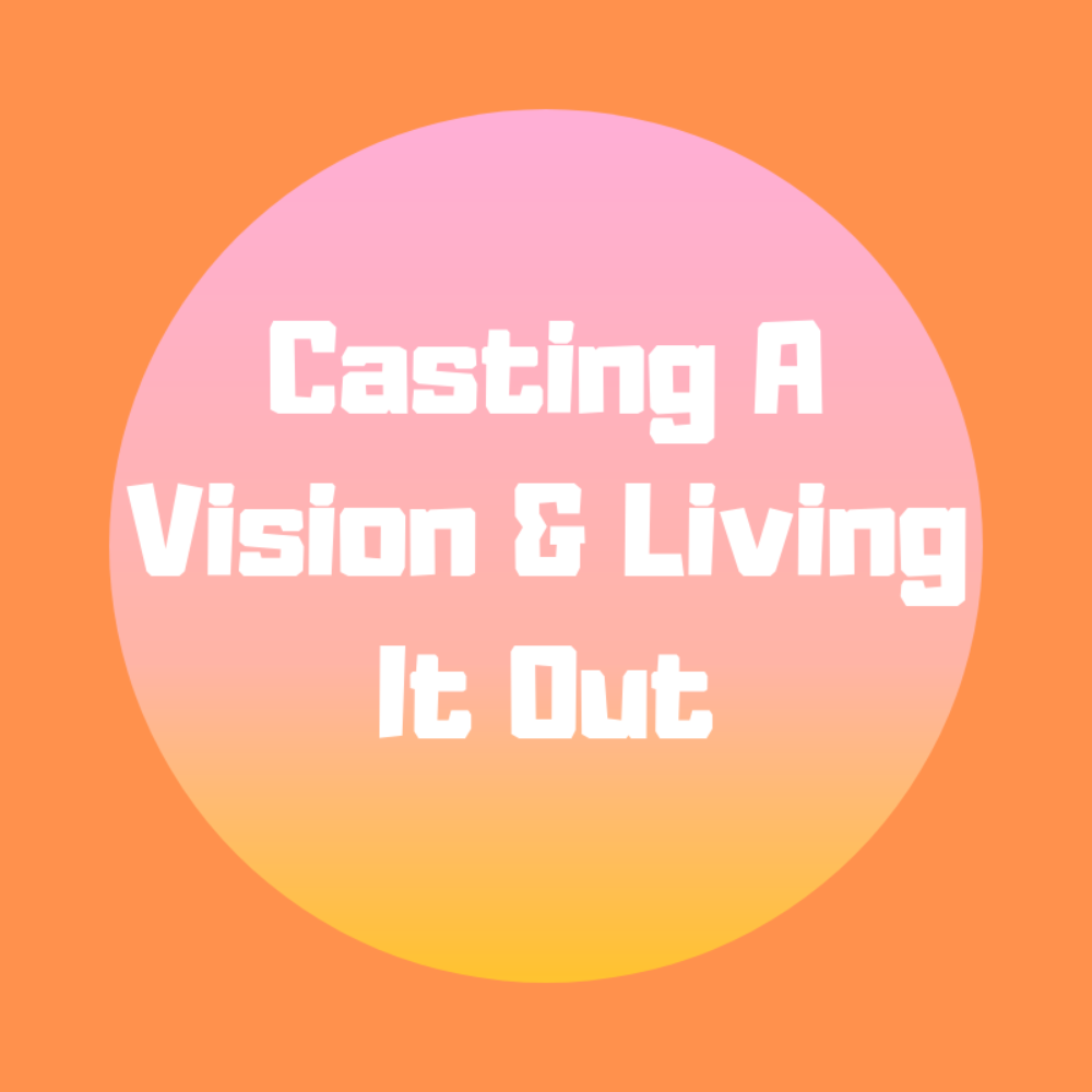 How to Cast A Vision & Live It Out