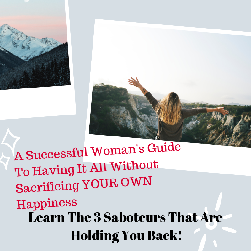 A Successful Woman's Guide To Having It All Without Sacrificing Your OWN Happiness!