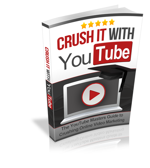 Crushing It With YouTube - The Youtube Masters Guide to Crushing Online Video Marketing