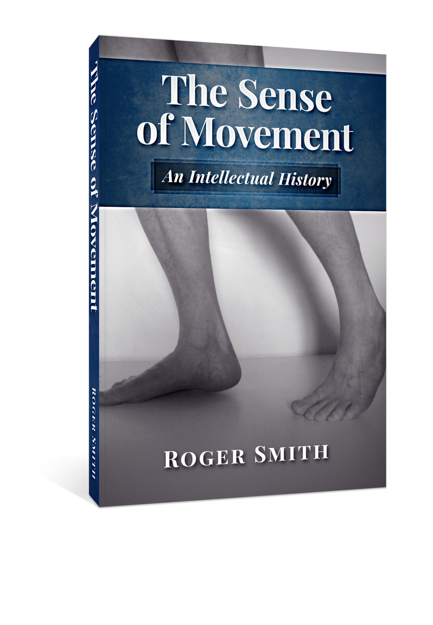 The Sense of Movement An Intellectual History by Roger Smith