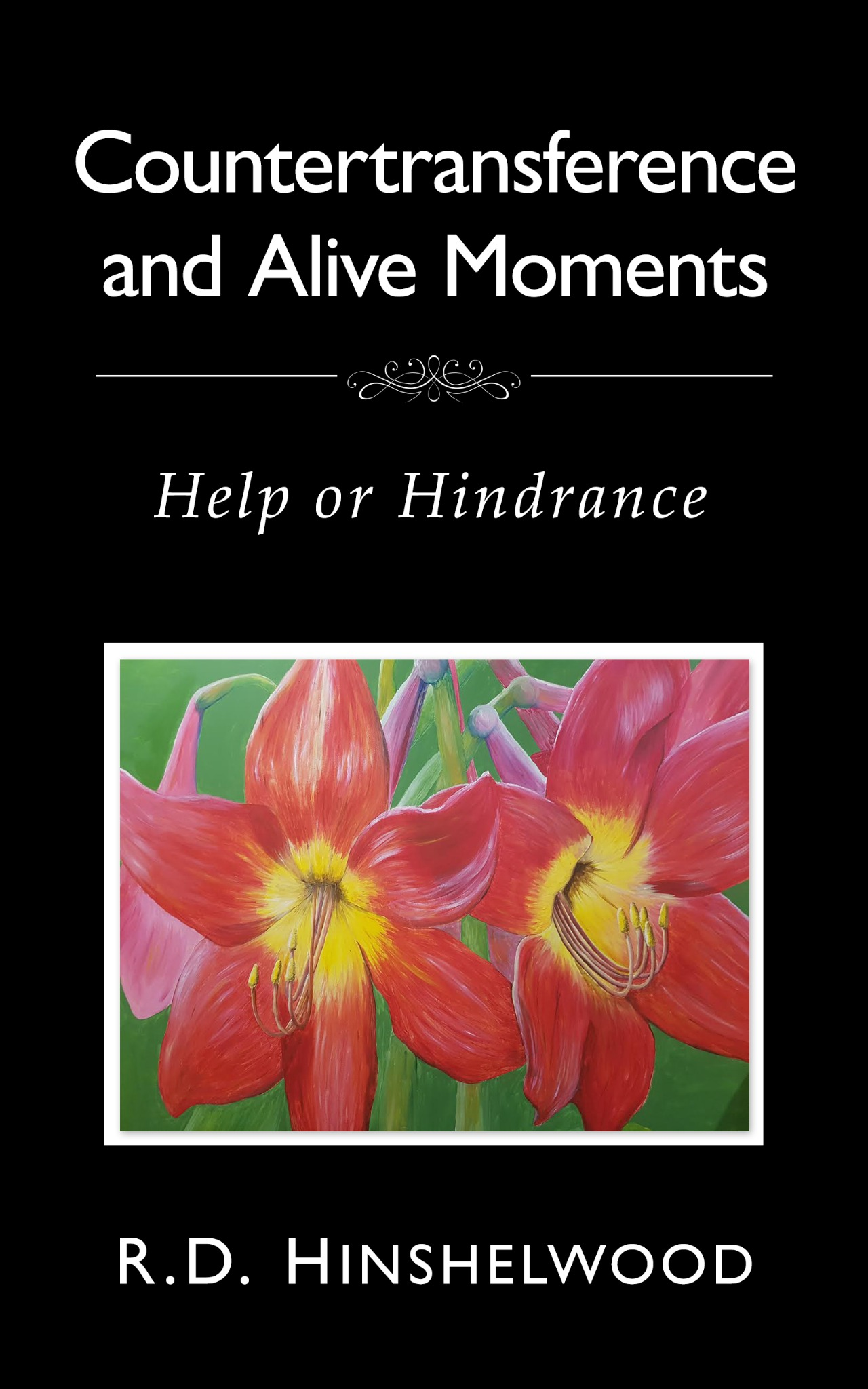 Countertransference and Alive Moments Help or Hindrance  R.D. Hinshelwood