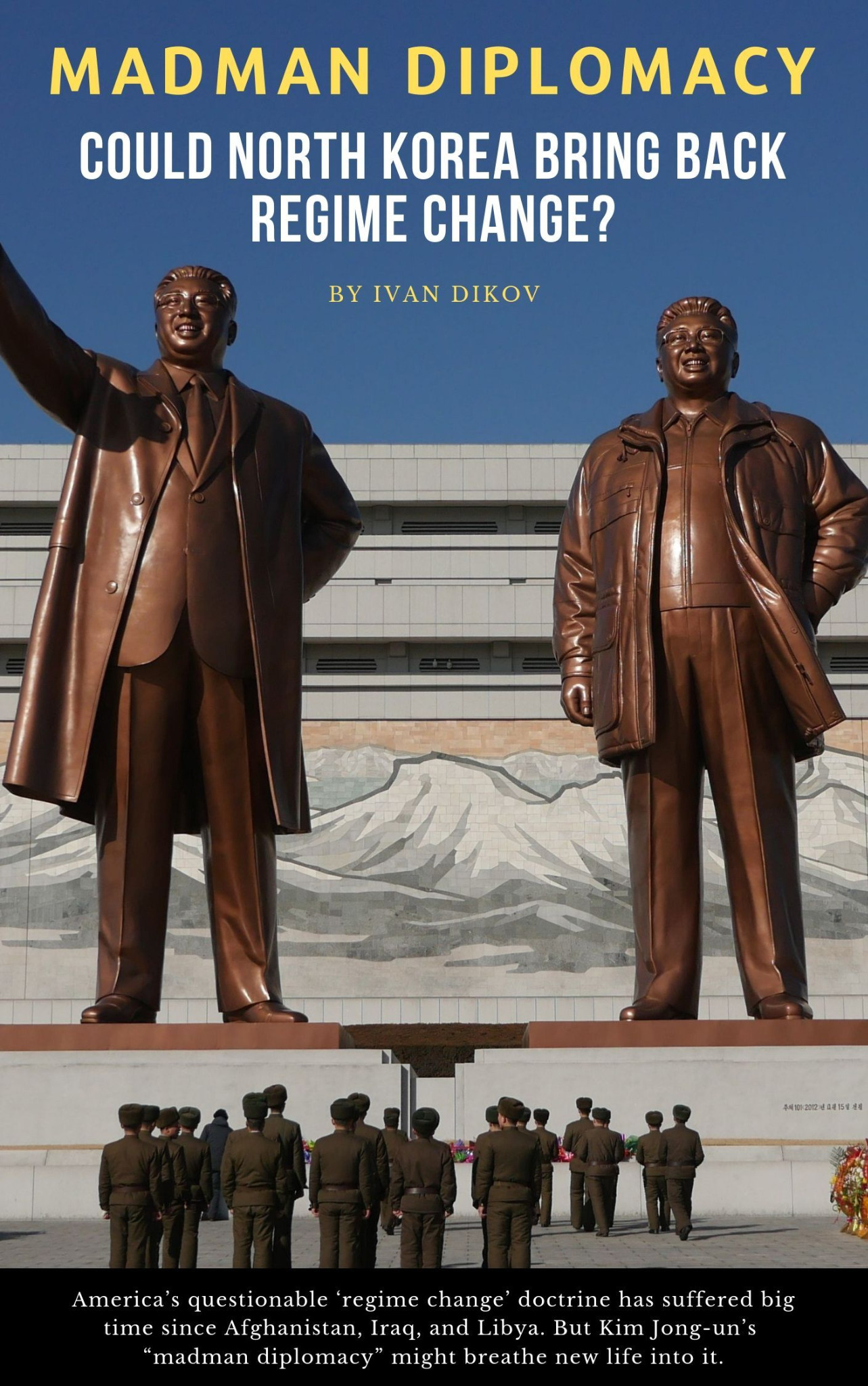 Madman Diplomacy: Is North Korea Trying to Bring Back Regime Change?