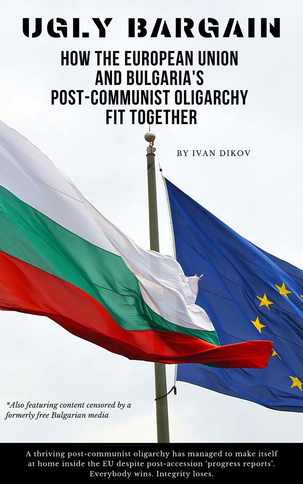Ugly Bargain: How the European Union and Bulgaria's Post-Communist Oligarchy Fit Together
