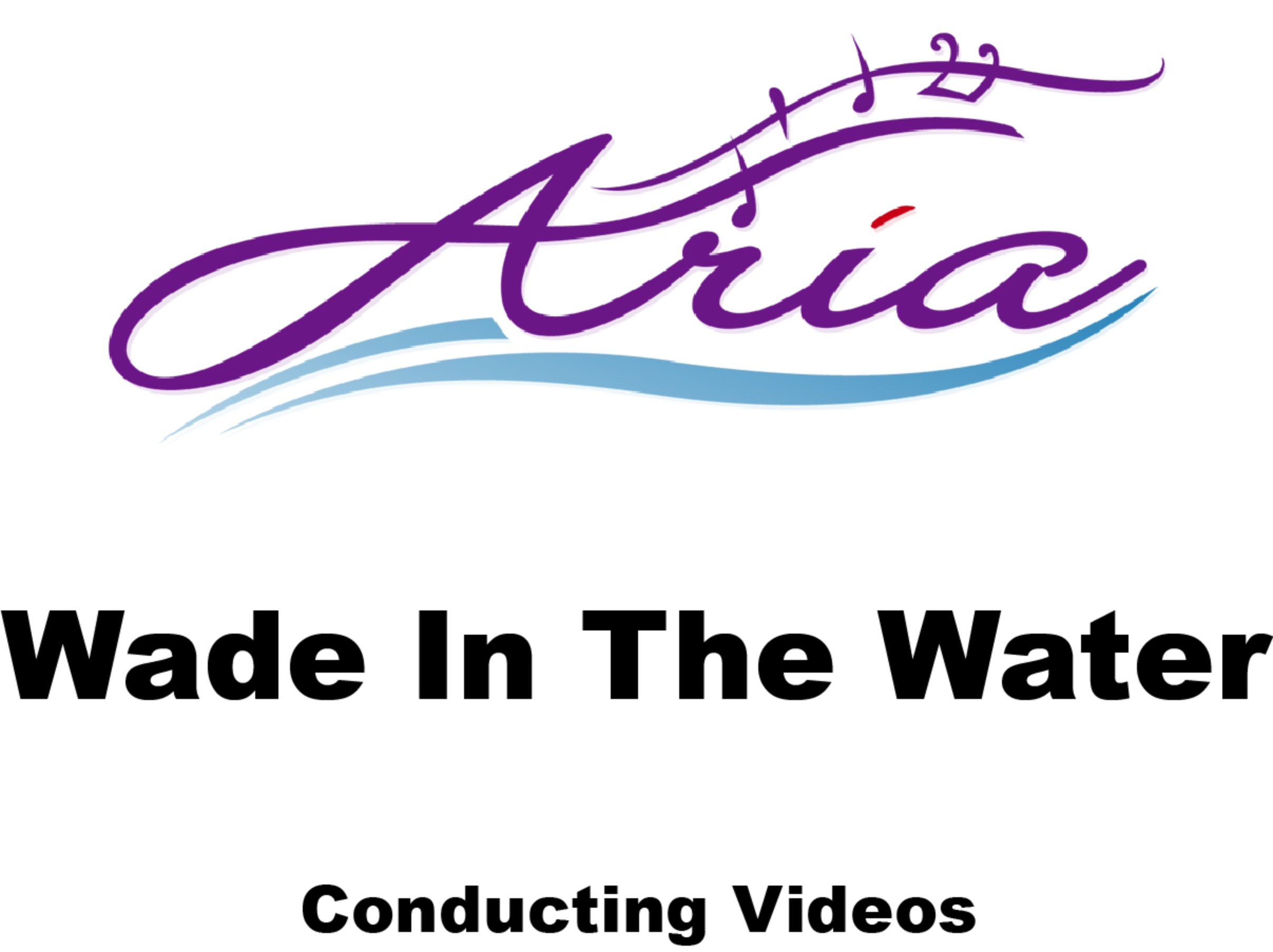Aria - Wade In The Water - Conducting Videos