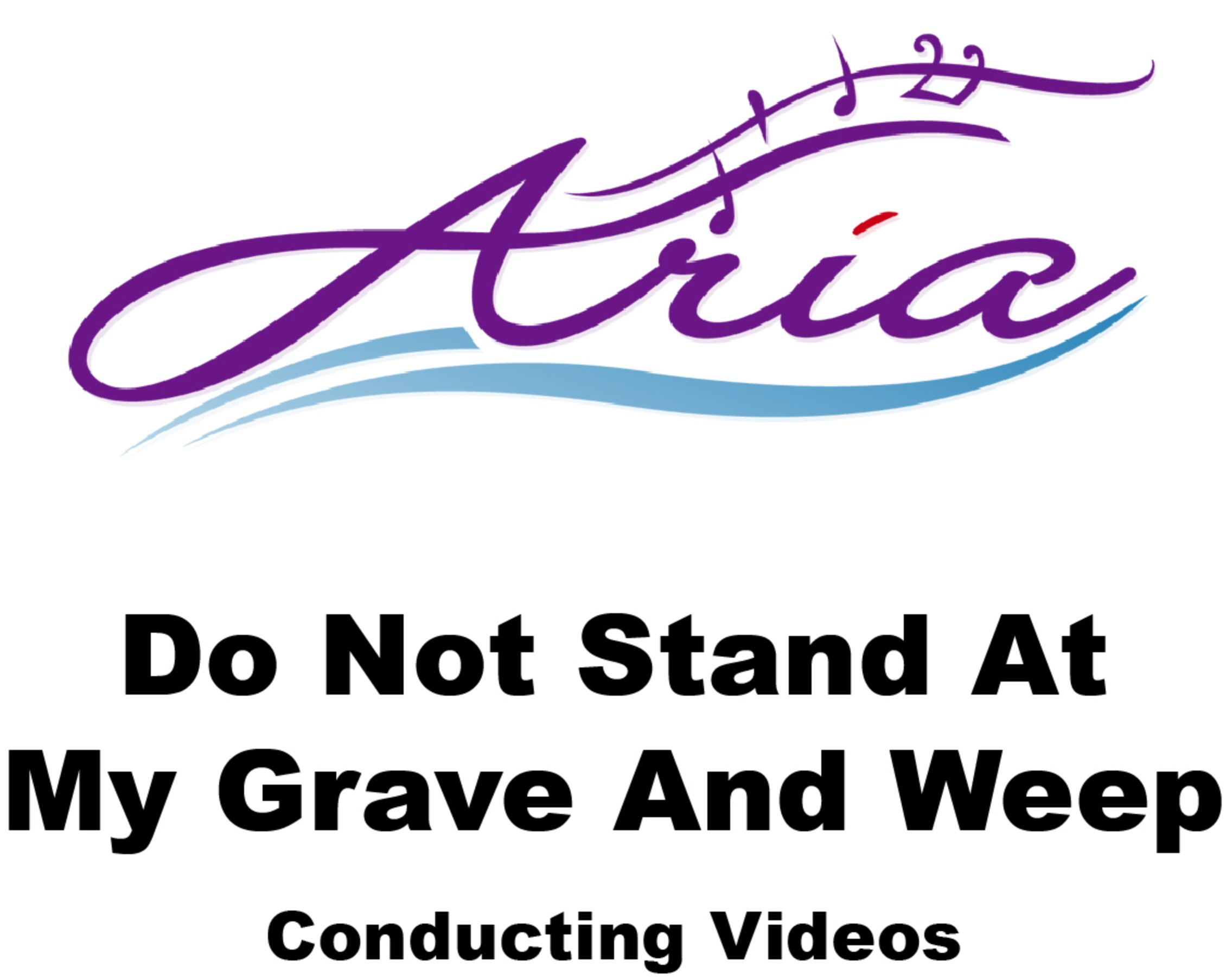 Aria - Do Not Stand At My Grave and Weep - Conducting Videos