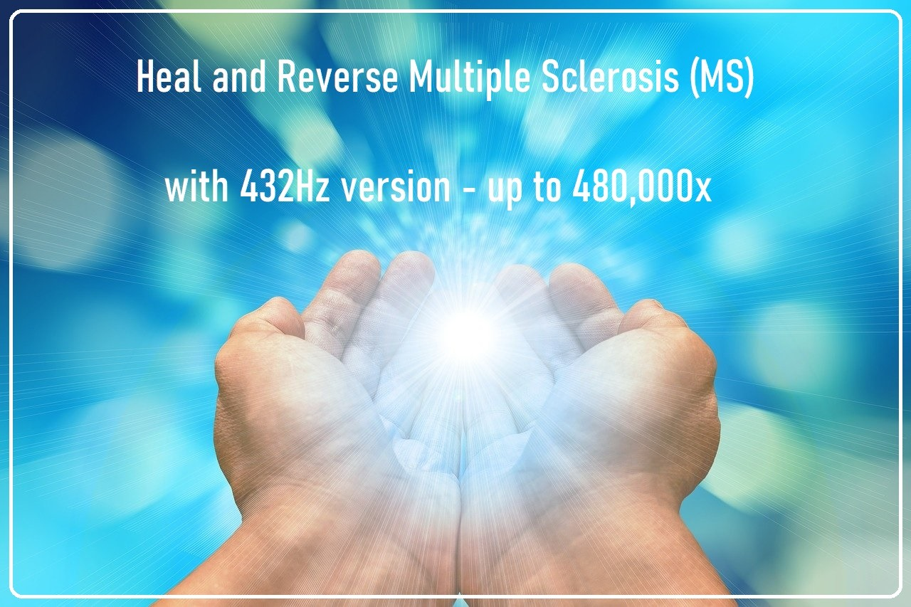 Heal and Reverse Multiple Sclerosis (MS) with 432Hz version - up to 480,000x