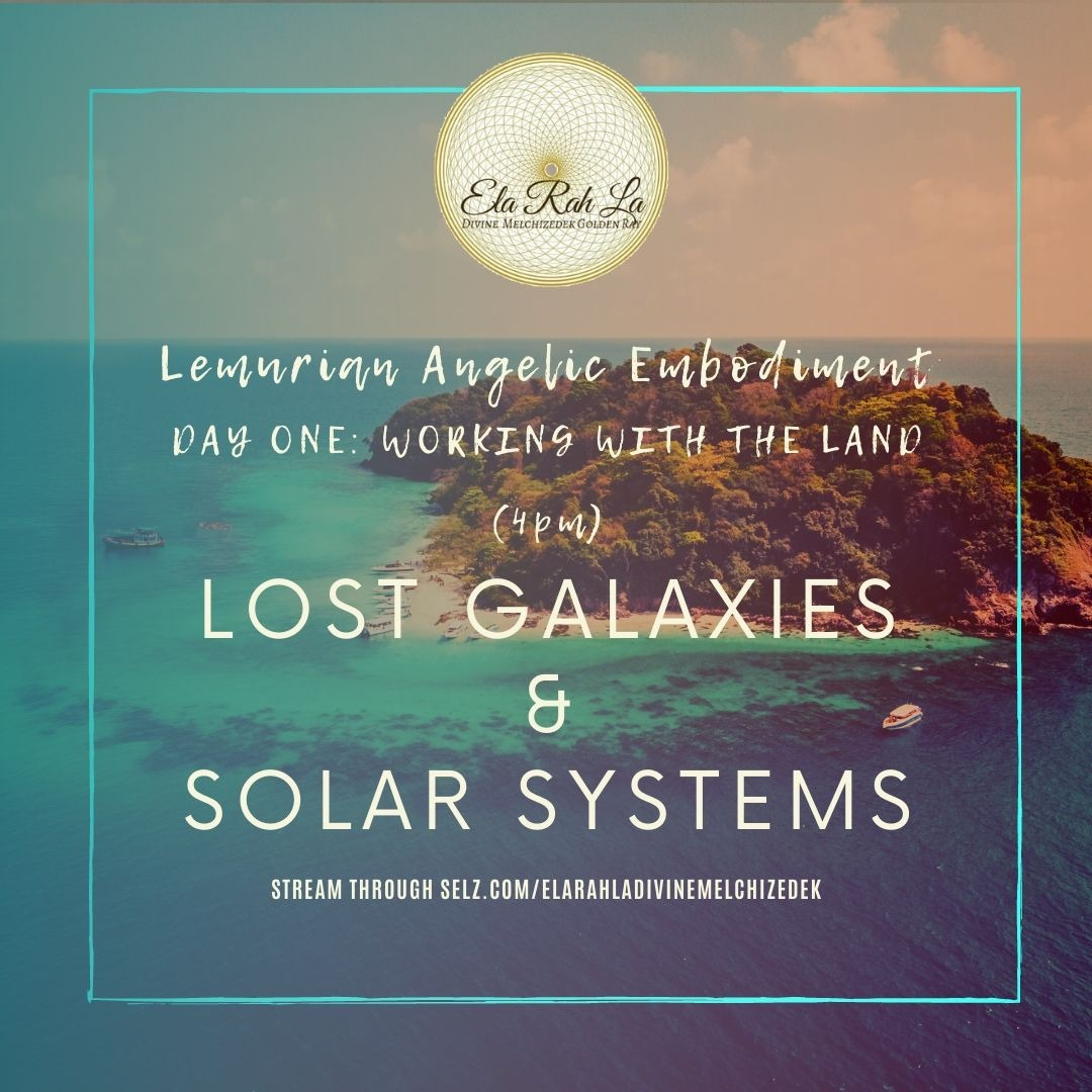 Lost Galaxies and Solar Systems - DNA Retrieval (Lemurian Angelic Embodiment Hawaii 2020)