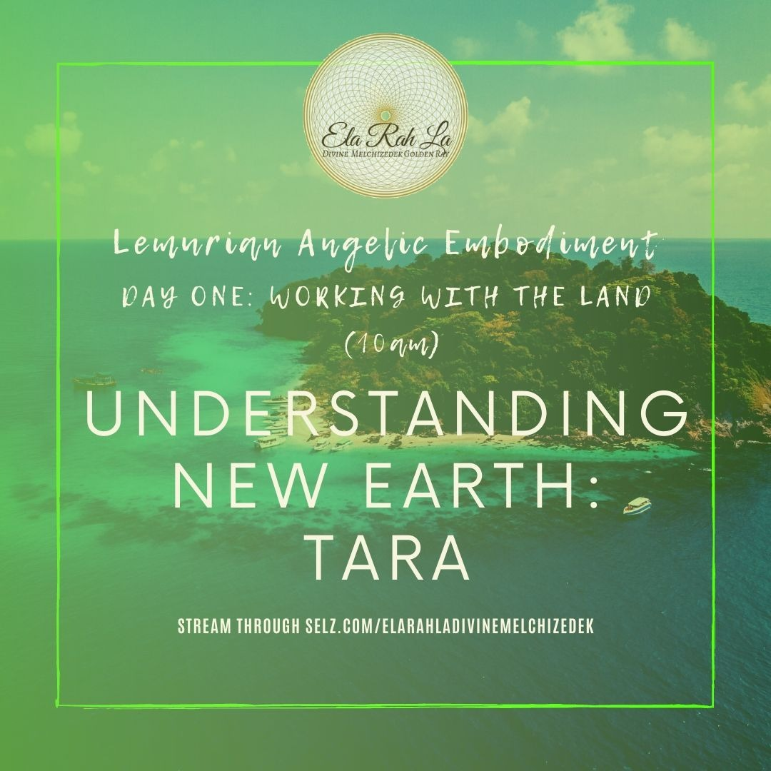 Meeting and Understanding New Tara (Lemurian Angelic Embodiment Hawaii 2020)