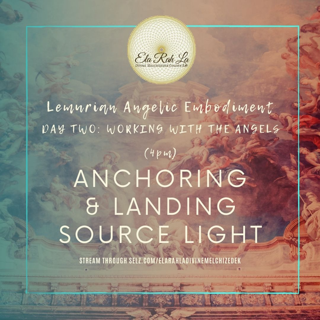 Anchoring and Landing Source Light (Lemurian Angelic Embodiment Hawaii 2020)