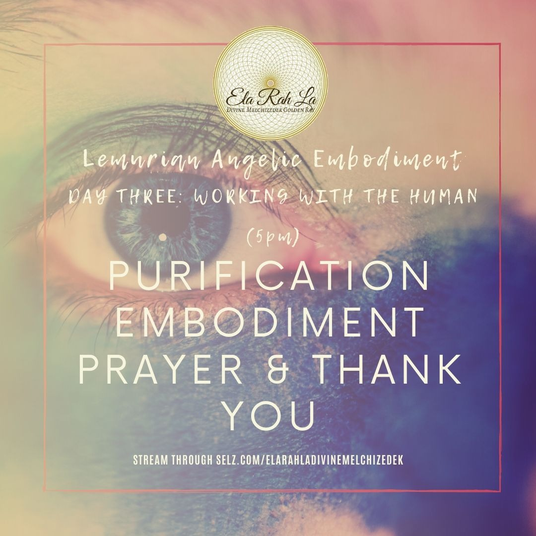 Purification Embodiment Prayer and Thank You (Lemurian Angelic Embodiment Hawaii 2020)