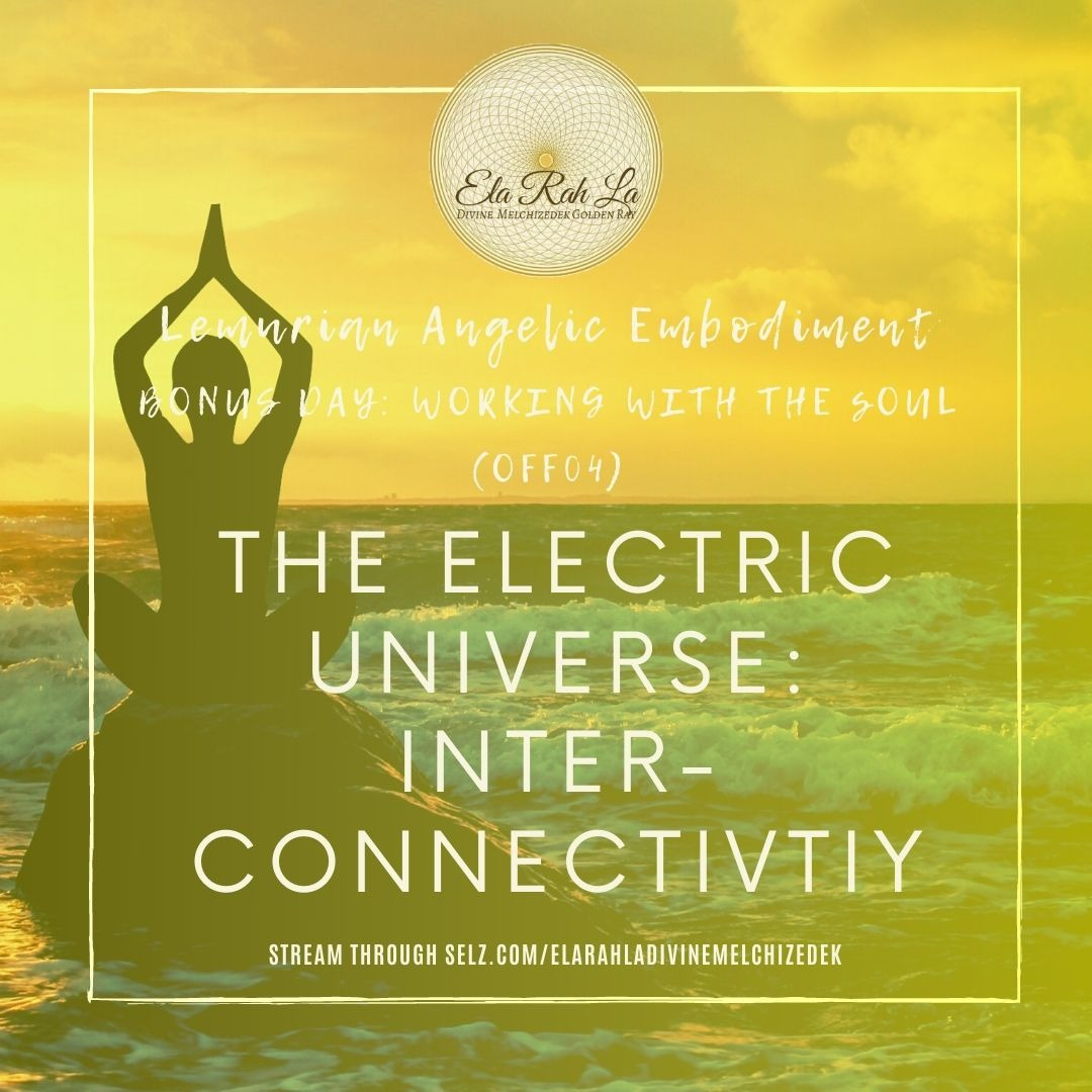 The Electric Universe: Inter - Connectivity Increase (Lemurian Angelic Embodiment Hawaii 2020)