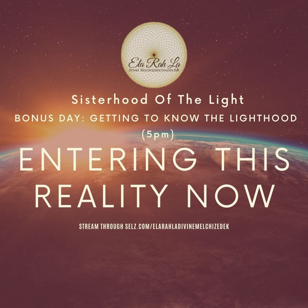 Entering this reality NOW (Sisterhood of the Light Conference 2020)
