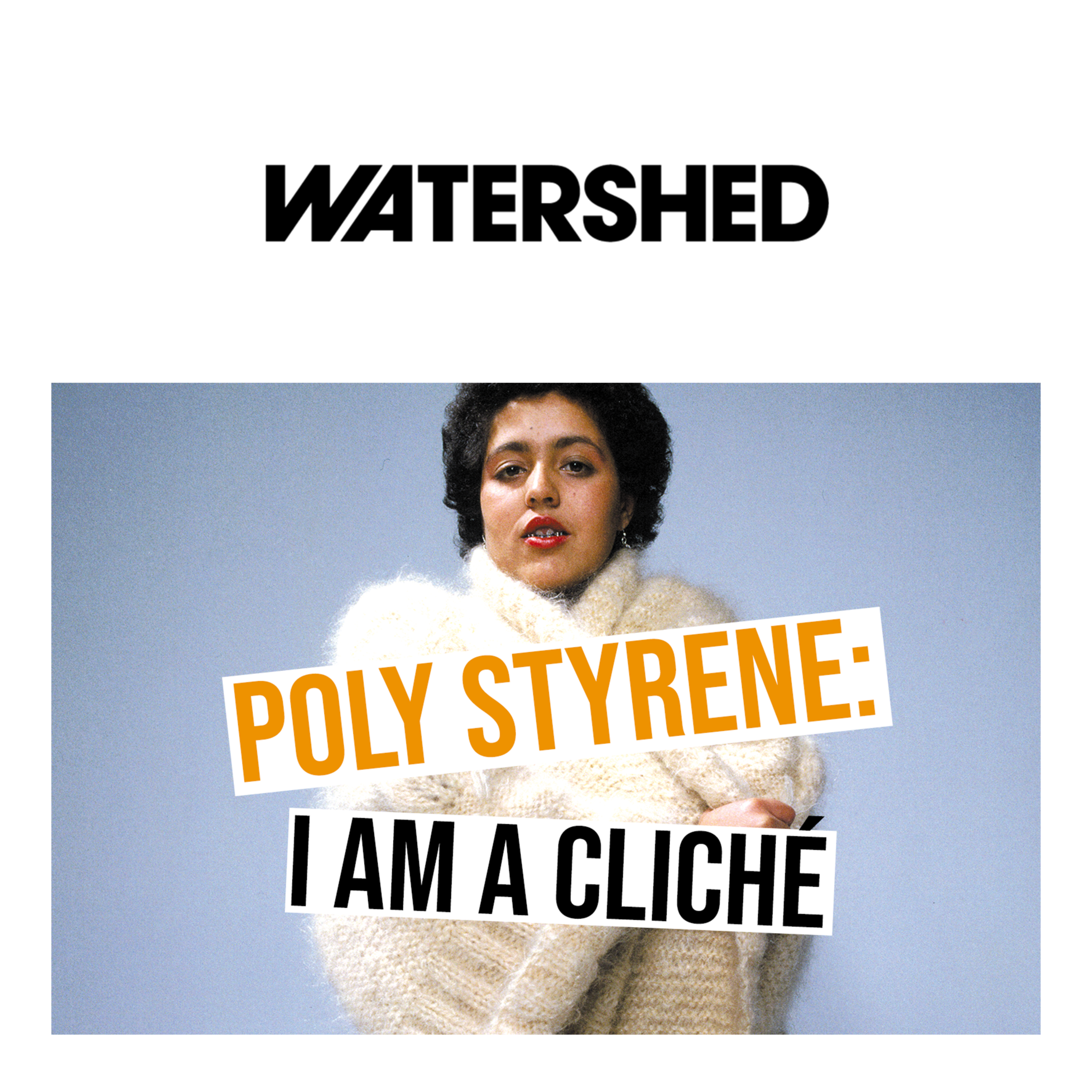 Poly Styrene: I Am a Cliché at Watershed