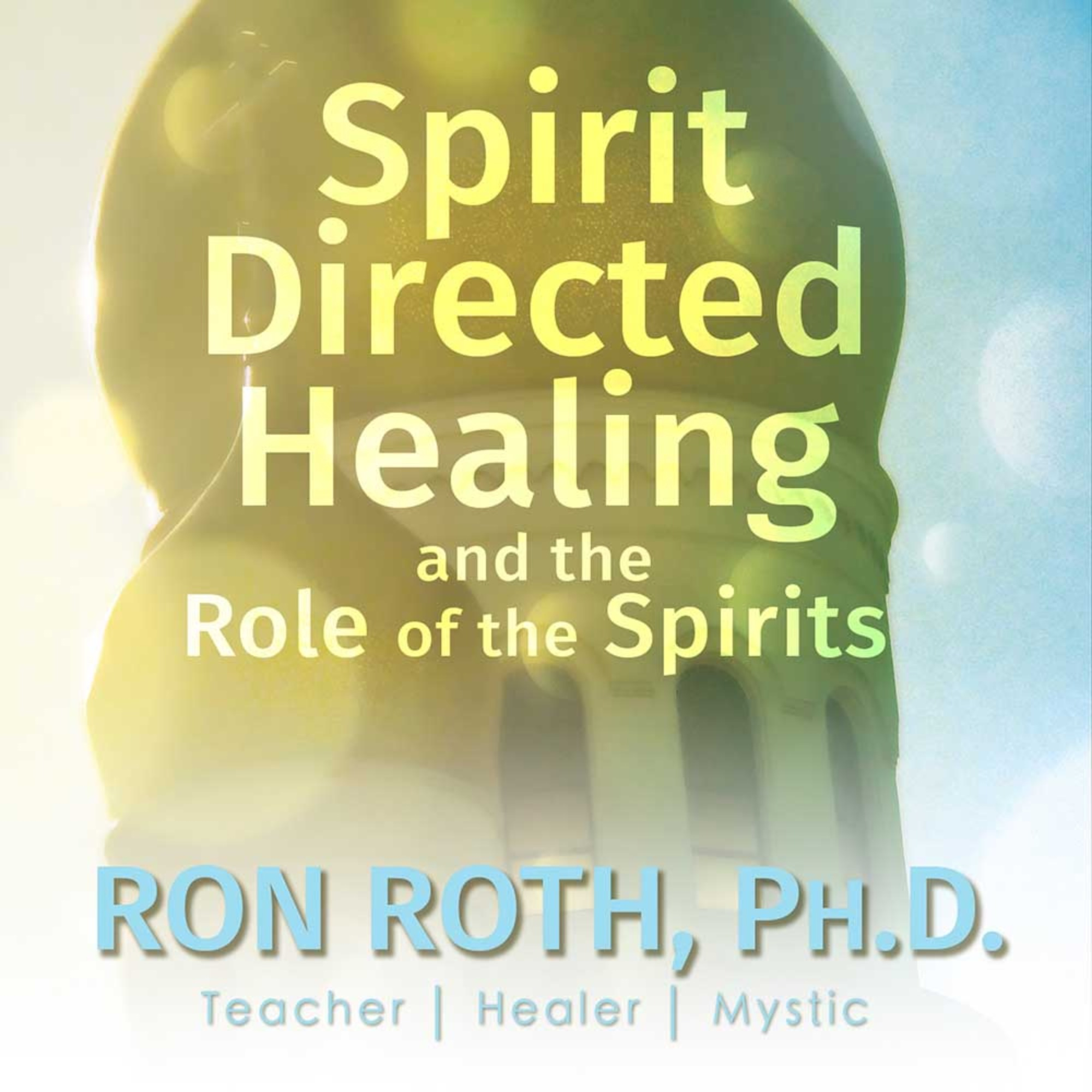 Spirit Directed Healing and the Role of the Spirits