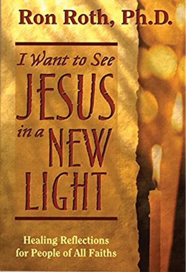 I Want to See Jesus in A New Light by Ron Roth PhD