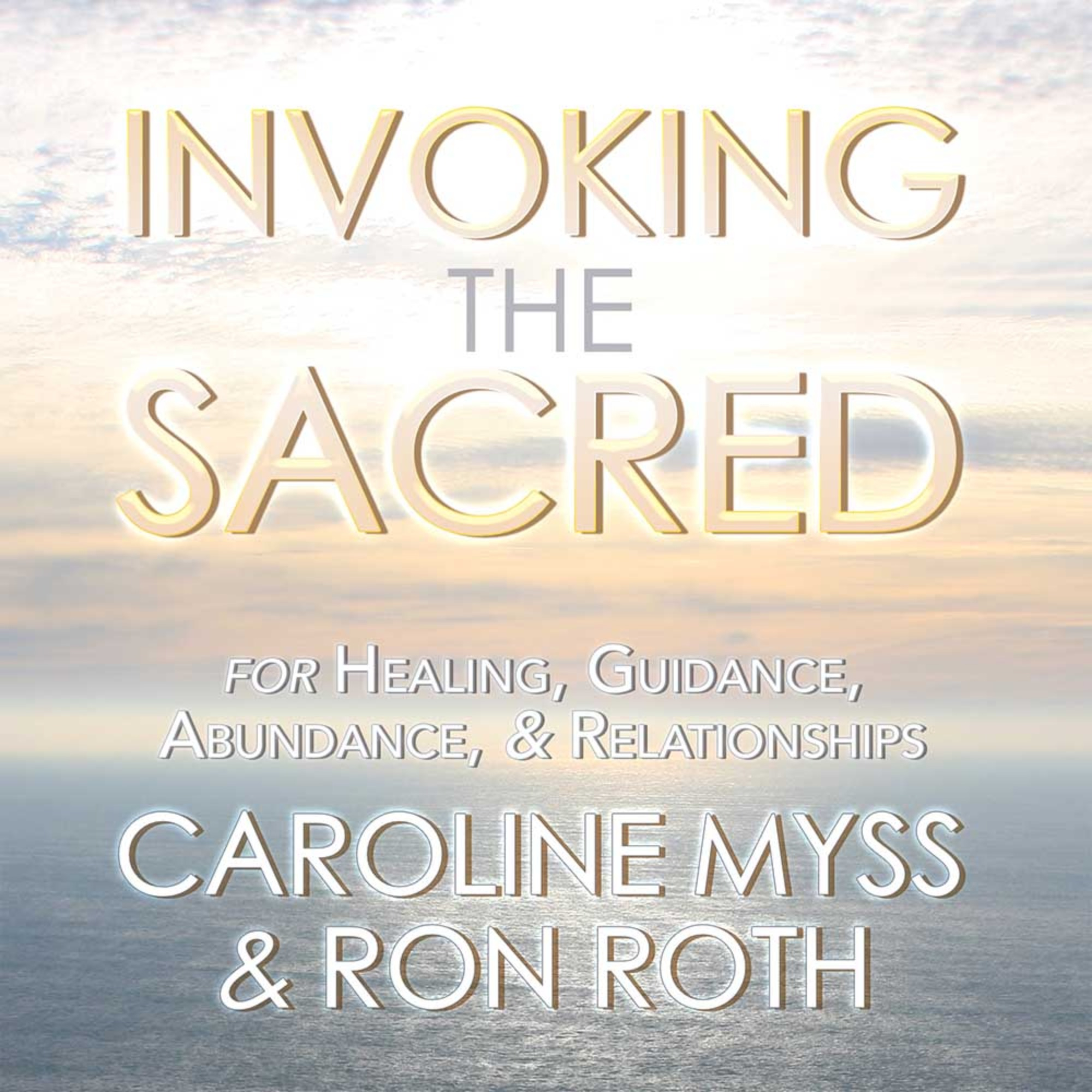 Invoking the Sacred: For Healing, Guidance & Abundance