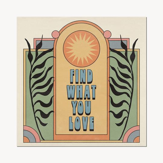 'Find What You Love' - Framed Print