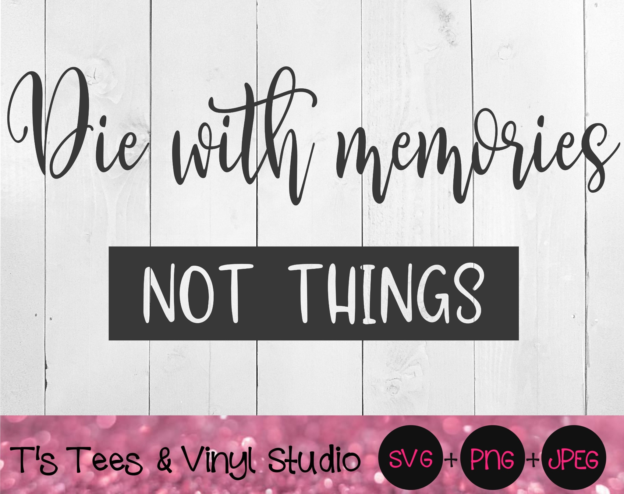 Die With Memories, Not Things Svg, Life's Short, Live Life, Don't Waste Moments, Make Memories, YOLO
