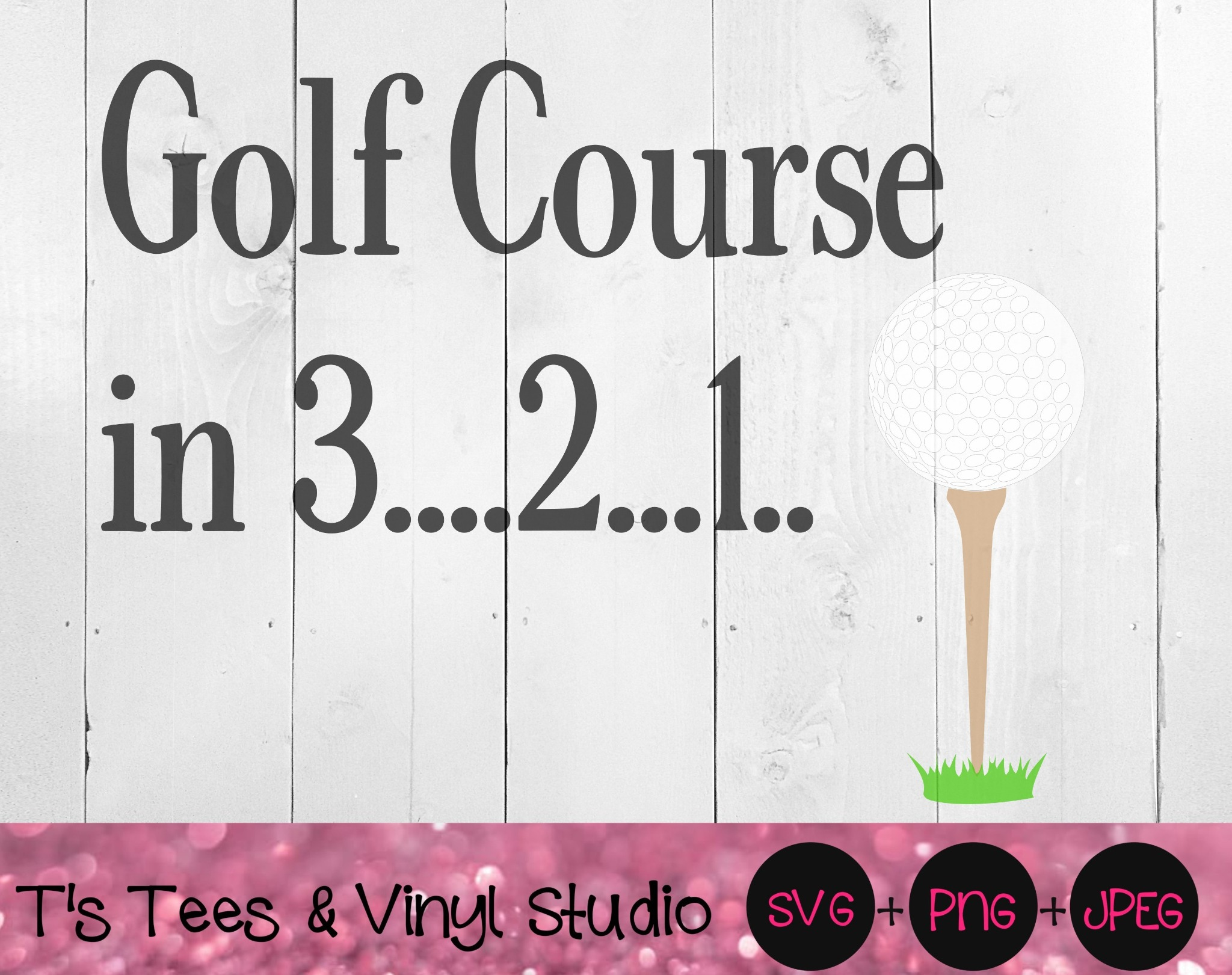 Golf Course In 3....2...1..SVG, Tee Time PNG, Golfing Green Svg, Golf Green Svg, Golfing Svg, Golf S
