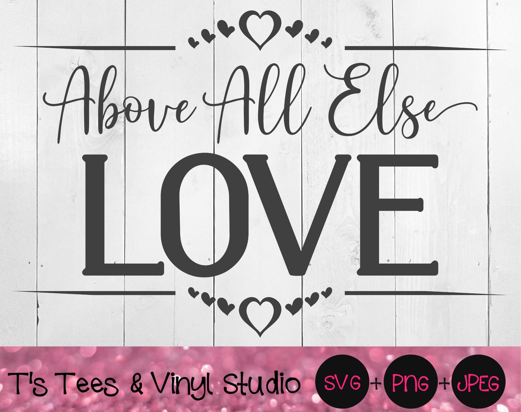 Above All Else Love SVG, Spread Love PNG, Love Not Hate, Love Thy Neighbor, Love Over All, Digital D