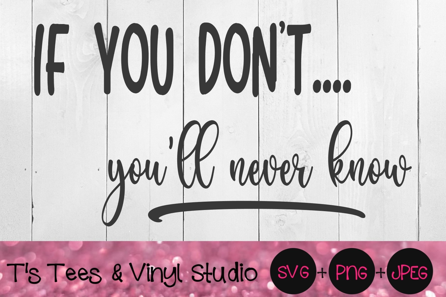 If You Don't, You'll Never Know, Inspirational SVG, Motivational PNG, Take Risks, Take A Risk, Life'
