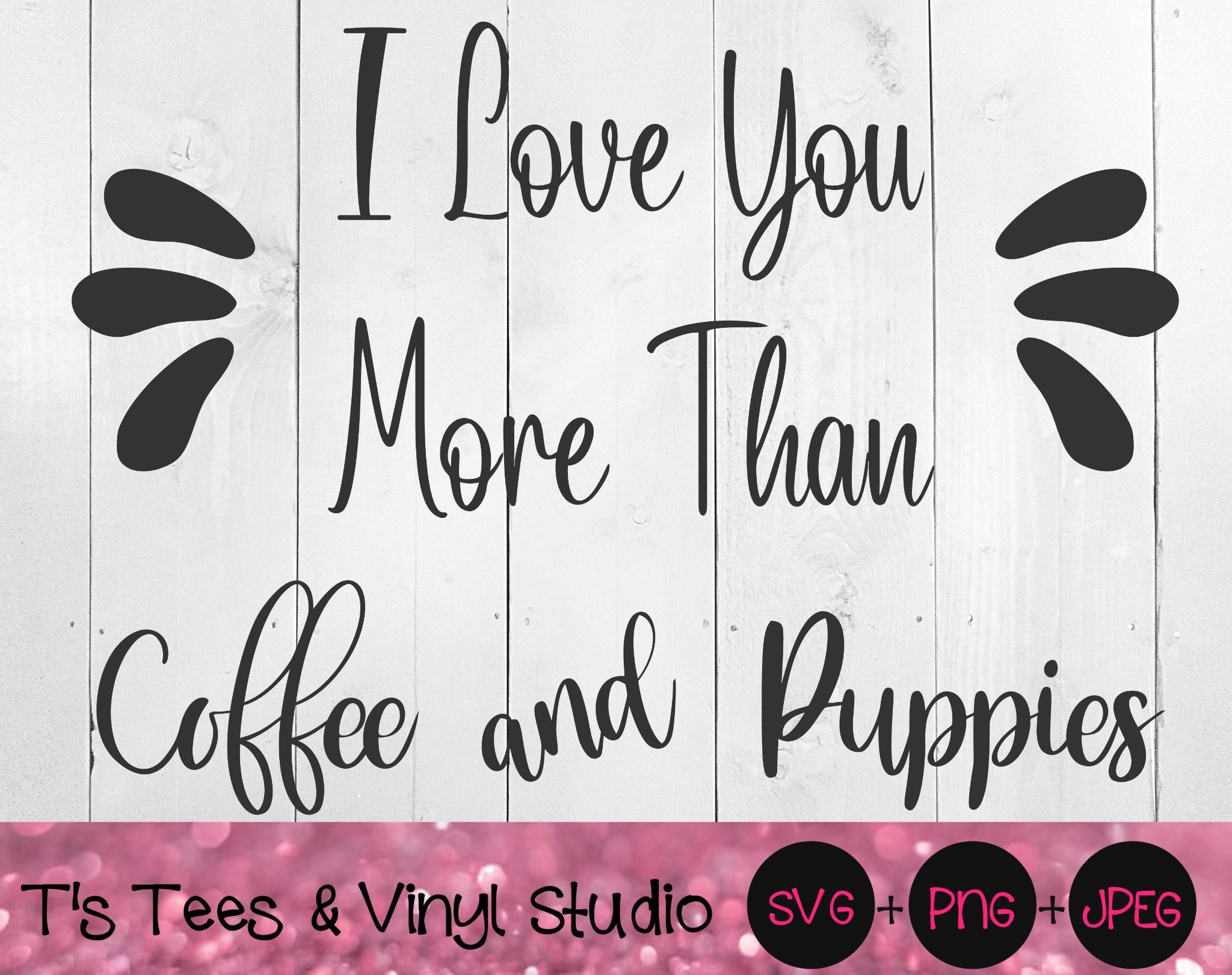 Coffee SVG, Puppies Svg, I Love You More Than Coffee And Puppies SVG, Coffee png, Puppies png, Love
