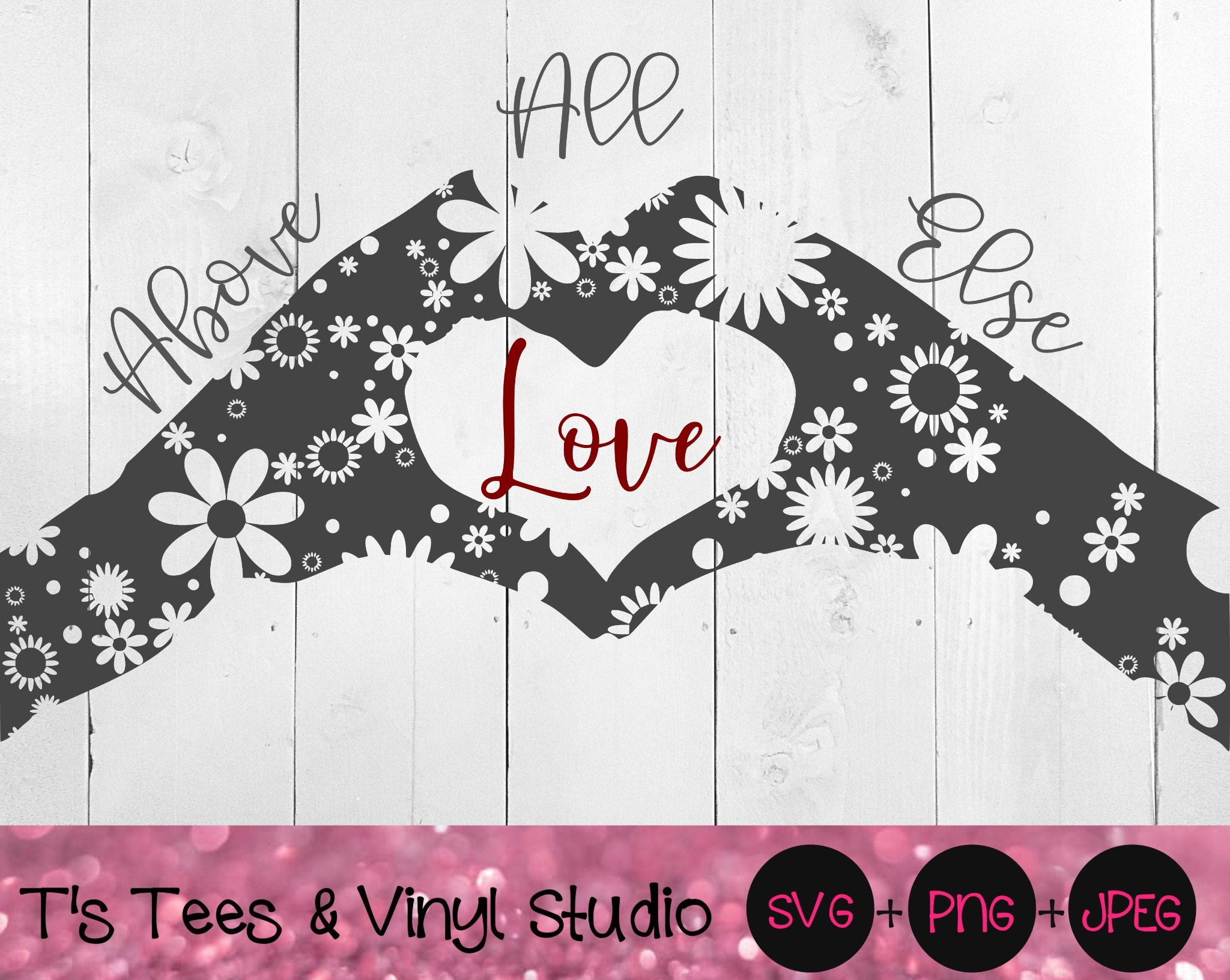 Above All Else Love SVG, Spread Love PNG, Love Not Hate JPEG, Digital Download, Cut File, Silhouette