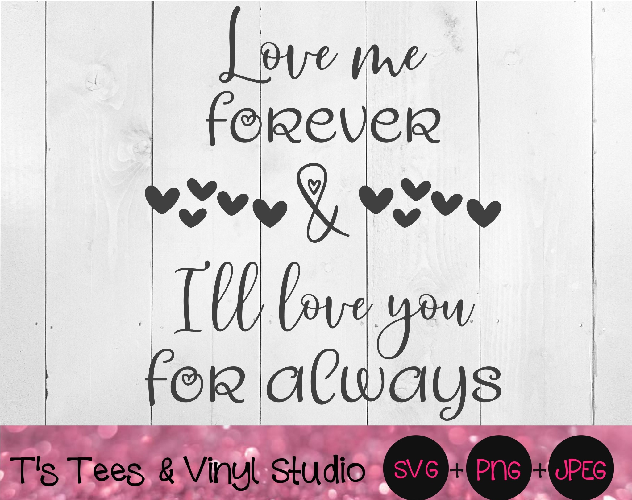 Love Me Forever, I'll Love You For Always, Wedding Svg, Valentine's Day, Engagement, Romantic Quote,