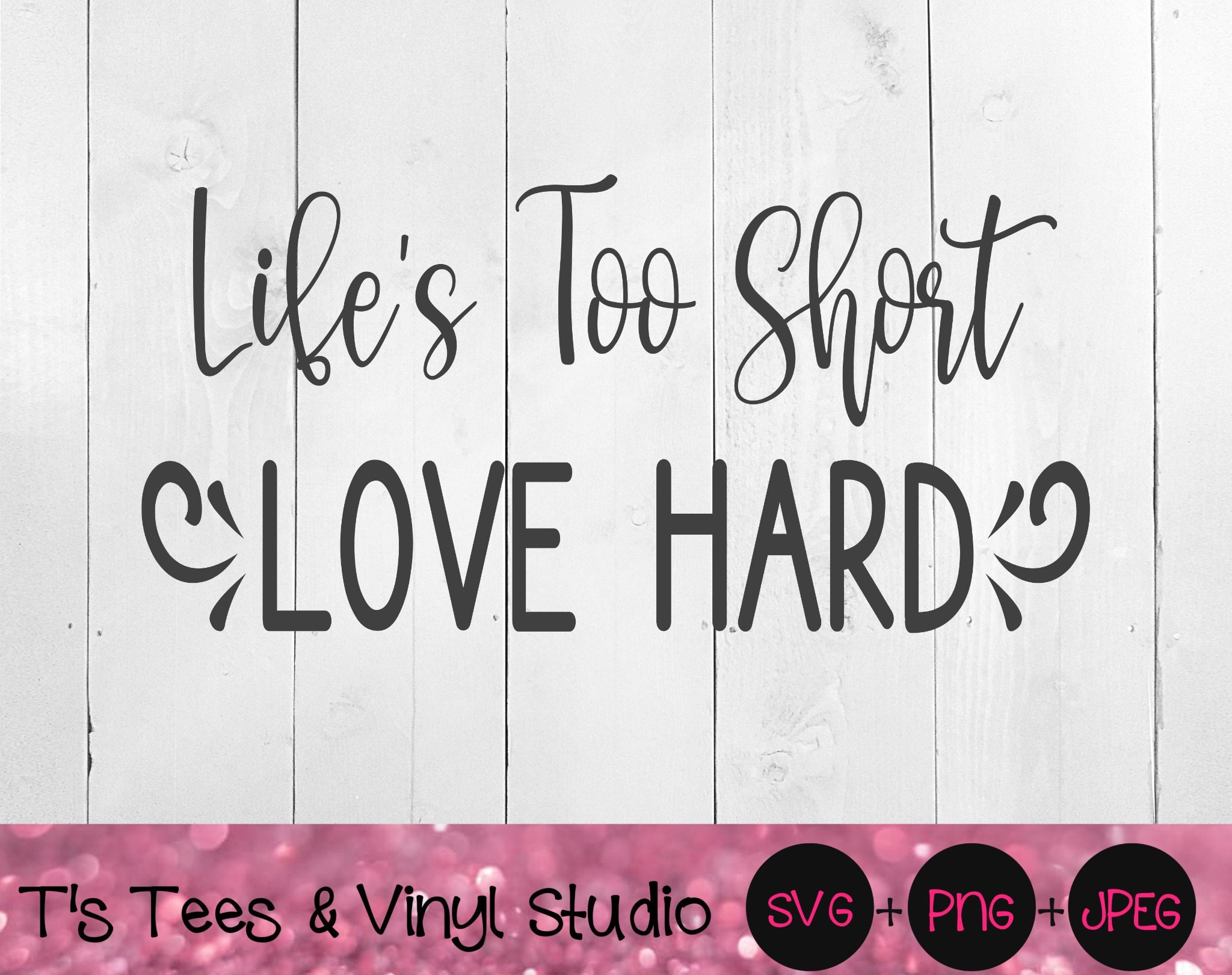 Life's Too Short, Love Hard Svg, In Memory, Memorial Png, Live Life, Love Life, Love With All Your H