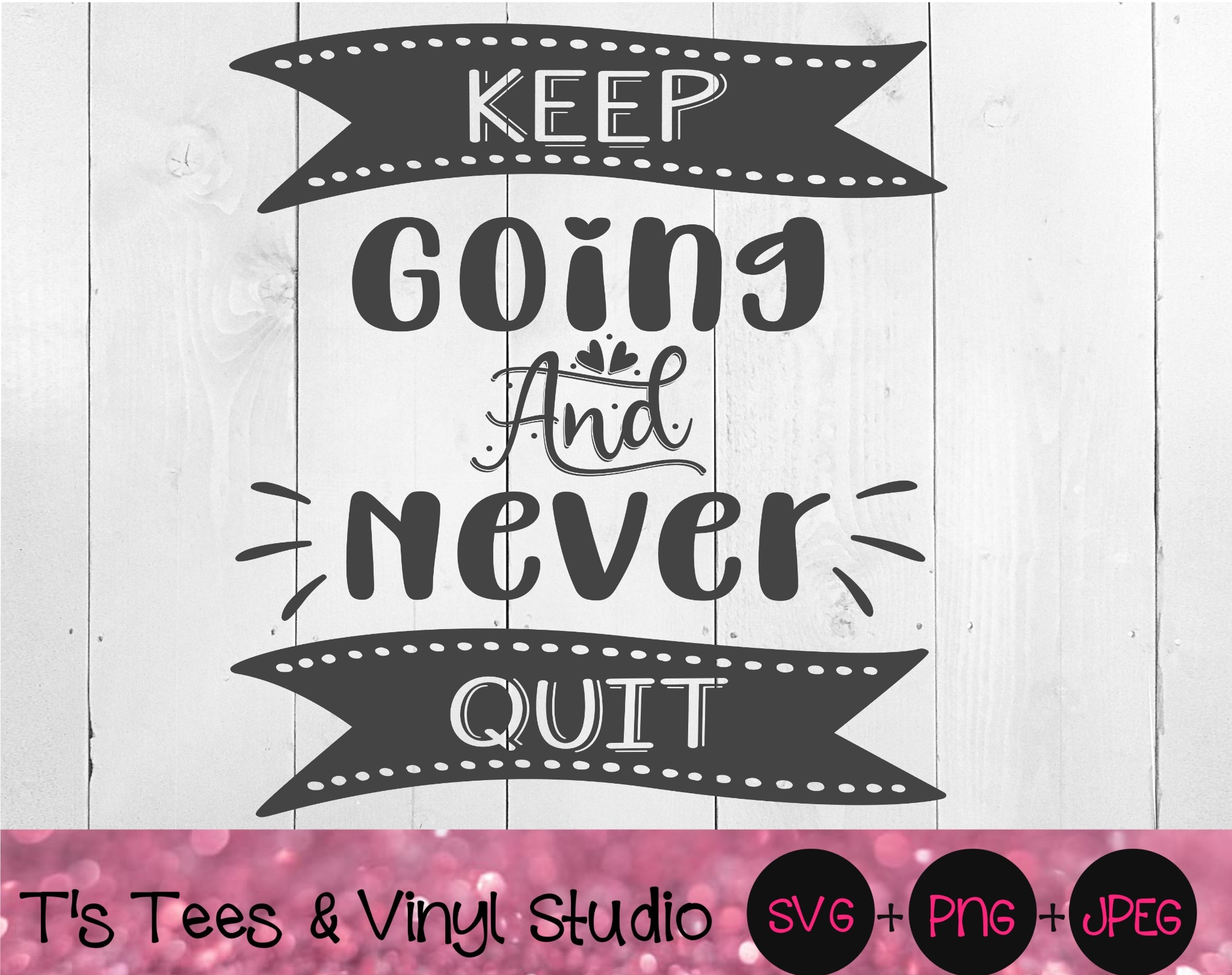 Keep Going And Never Quit, Never Give Up Svg, Don't Give Up, Keep Fighting, Keep Pushing Through, Do