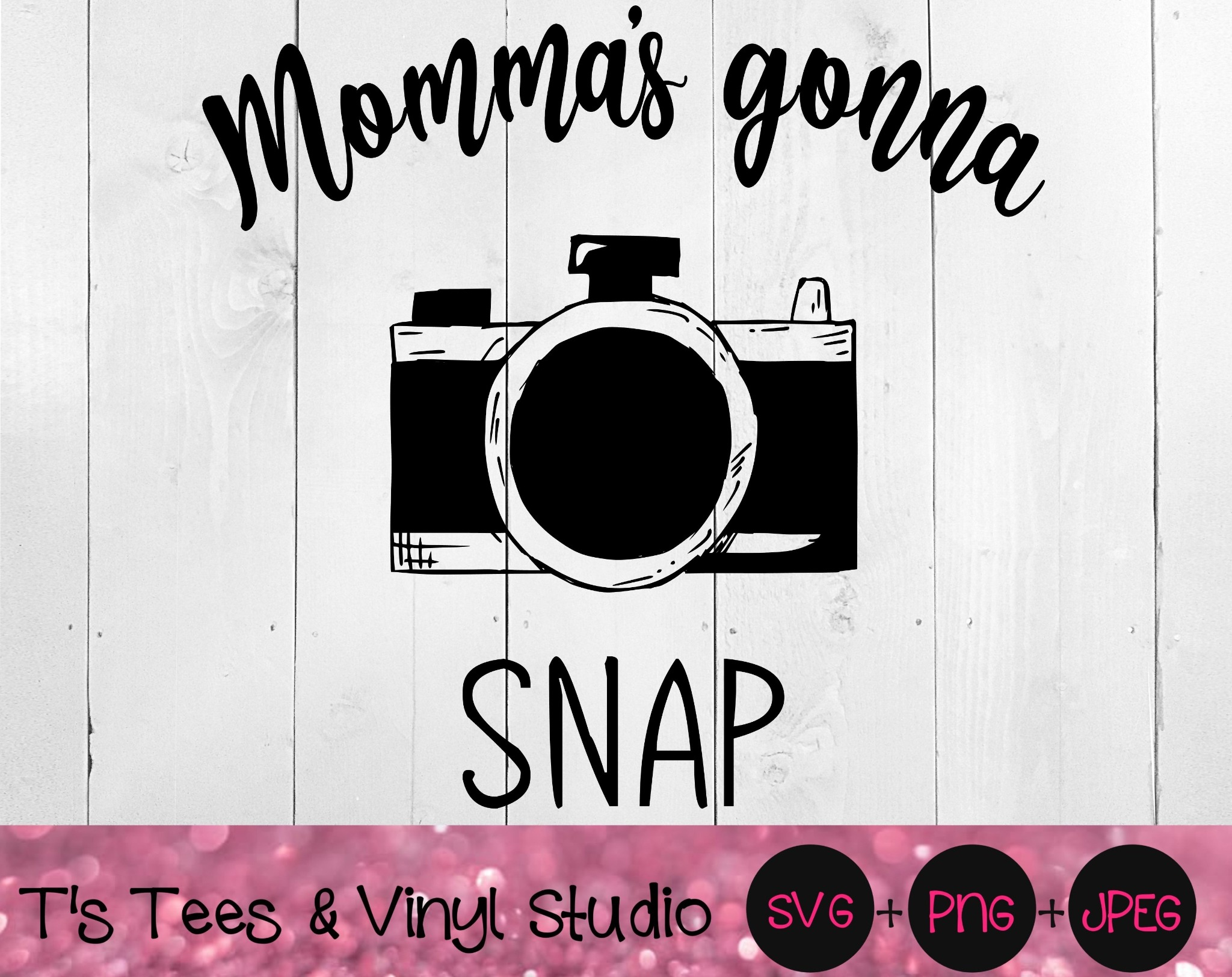 Momma's Gonna Snap Svg, Photography, Photos, Mama's, Mommy's, Pictures, Camera, Momma's Gonna Snap