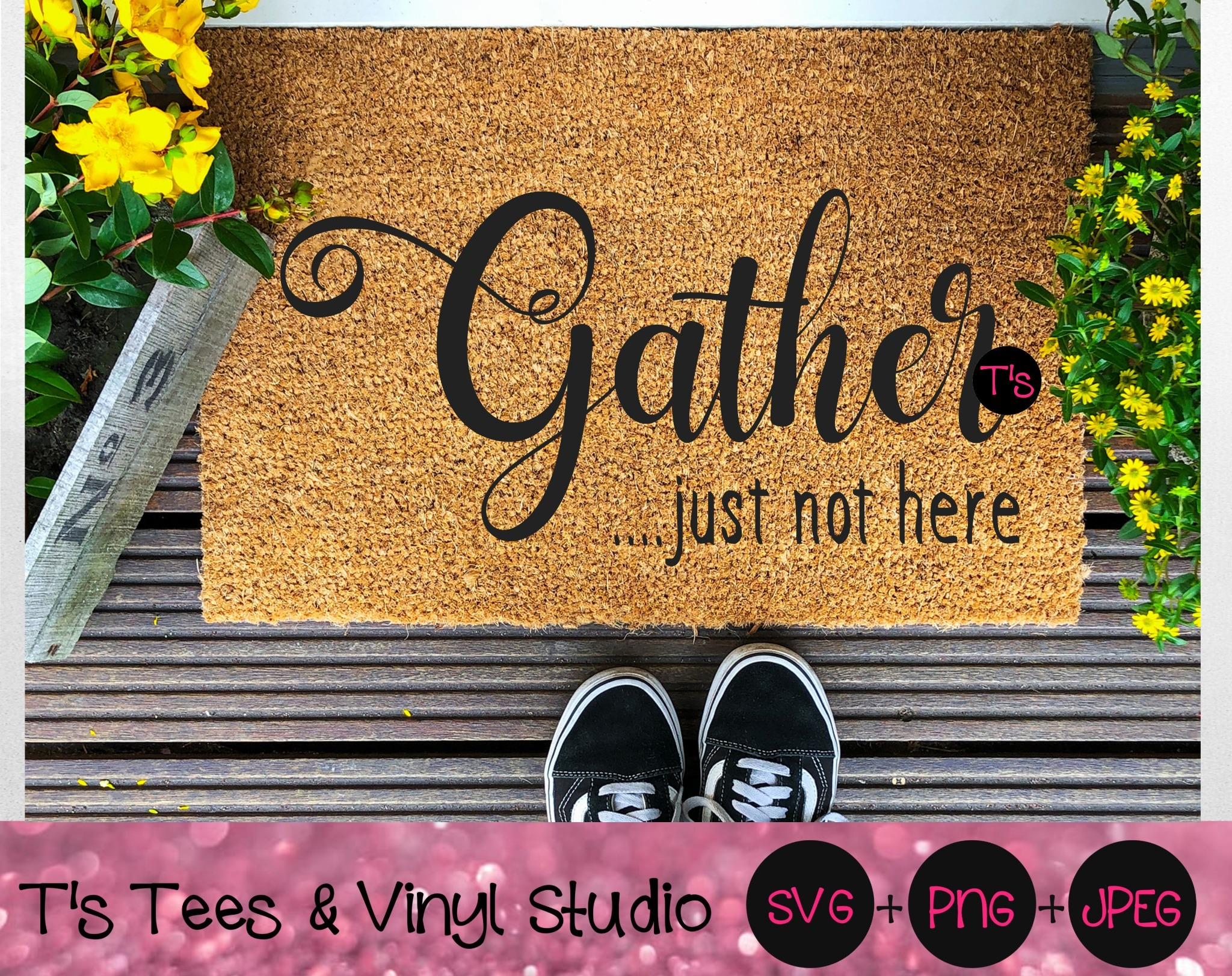 Gather Svg, Gather....just not here Svg, Welcome Svg, Not Welcome Svg, Funny Doormat, Sarcastic Door