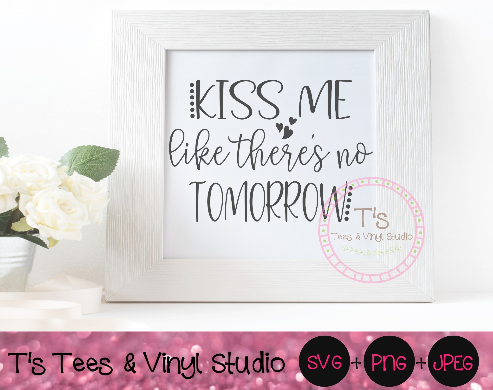 Kiss Me Svg, Like There's No Tomorrow, Life's Too Short, Live Life, Love Hard, Kiss Often, Lovers Pn